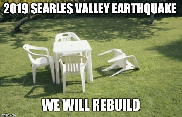 We Will Rebuild | 2019 SEARLES VALLEY EARTHQUAKE WE WILL REBUILD | image tagged in memes,we will rebuild | made w/ Imgflip meme maker