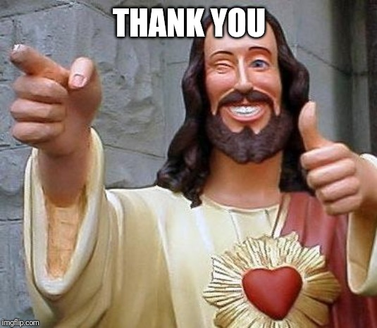 Jesus thanks you | THANK YOU | image tagged in jesus thanks you | made w/ Imgflip meme maker