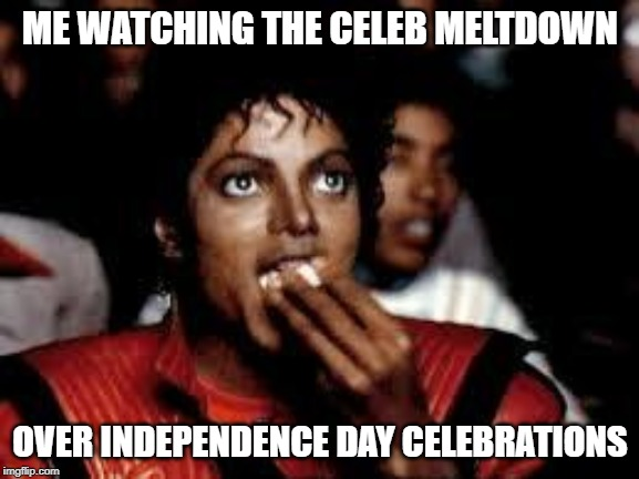 Michael Jackson Popcorn 2 | ME WATCHING THE CELEB MELTDOWN OVER INDEPENDENCE DAY CELEBRATIONS | image tagged in michael jackson popcorn 2 | made w/ Imgflip meme maker