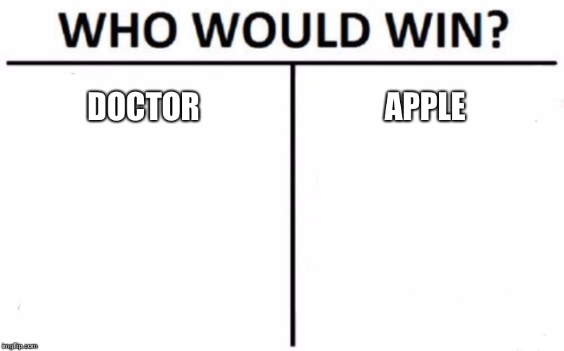 Who Would Win? Meme | DOCTOR APPLE | image tagged in memes,who would win | made w/ Imgflip meme maker