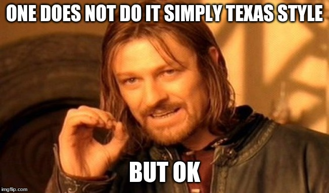 ONE DOES NOT DO IT SIMPLY TEXAS STYLE BUT OK | image tagged in memes,one does not simply | made w/ Imgflip meme maker