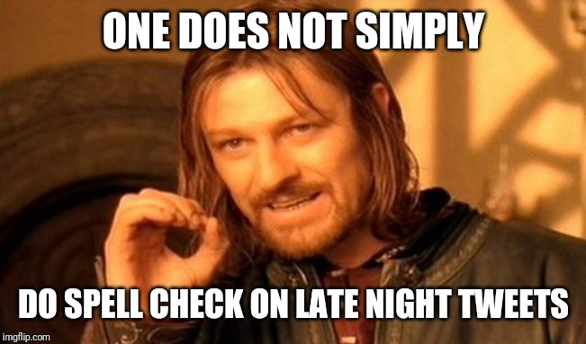 One Does Not Simply Meme | ONE DOES NOT SIMPLY DO SPELL CHECK ON LATE NIGHT TWEETS | image tagged in memes,one does not simply | made w/ Imgflip meme maker