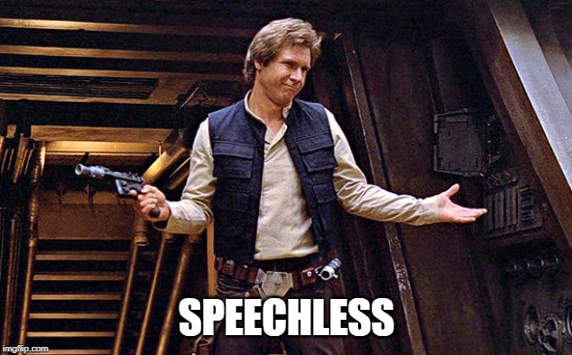 Han Solo Who Me | SPEECHLESS | image tagged in han solo who me | made w/ Imgflip meme maker