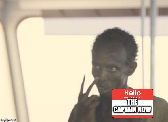 I'm The Captain Now Meme | THE CAPTAIN NOW | image tagged in memes,i'm the captain now | made w/ Imgflip meme maker