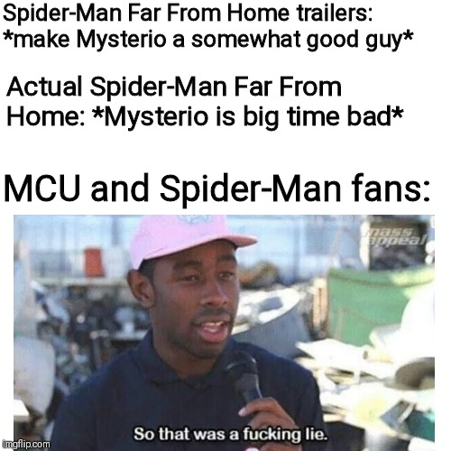 Warning: Far From Home spoilers | Spider-Man Far From Home trailers: *make Mysterio a somewhat good guy* Actual Spider-Man Far From Home: *Mysterio is big time bad* MCU and S | image tagged in funny,memes,blank white template,lies | made w/ Imgflip meme maker
