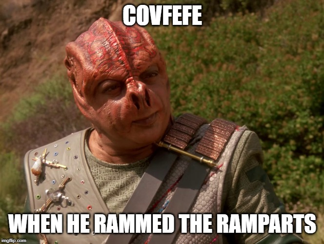 COVFEFE WHEN HE RAMMED THE RAMPARTS | image tagged in donald trump,trump is dumb,nevertrump,star trek data,covfefe | made w/ Imgflip meme maker