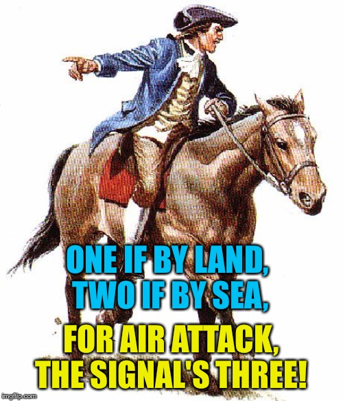 Paul Revere | ONE IF BY LAND,  TWO IF BY SEA, FOR AIR ATTACK, THE SIGNAL'S THREE! | image tagged in paul revere | made w/ Imgflip meme maker