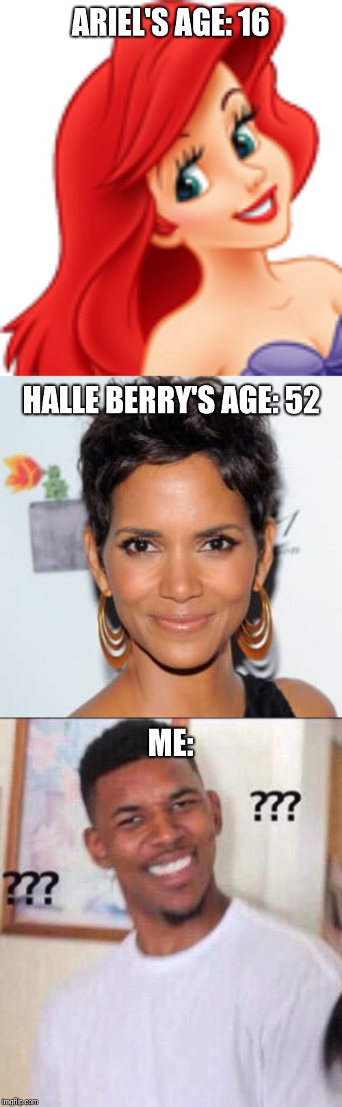 They cast... HALLE BERRY... As TEEN mermaid princess Ariel. What???? | ARIEL'S AGE: 16 ME: HALLE BERRY'S AGE: 52 | image tagged in black guy confused,memes,little mermaid,ariel,halle berry,disney | made w/ Imgflip meme maker