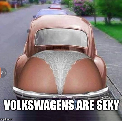 VOLKSWAGENS ARE SEXY | image tagged in vw | made w/ Imgflip meme maker