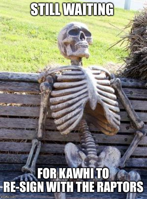 Waiting Skeleton Meme | STILL WAITING FOR KAWHI TO RE-SIGN WITH THE RAPTORS | image tagged in memes,waiting skeleton | made w/ Imgflip meme maker