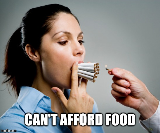Heavy Smoker | CAN'T AFFORD FOOD | image tagged in heavy smoker | made w/ Imgflip meme maker
