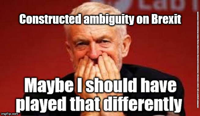 Corbyn - unintended consequence's | Constructed ambiguity on Brexit | image tagged in cultofcorbyn,labourisdead,jc4pmnow gtto jc4pm2019,communist socialist,funny,anti-semite and a racist | made w/ Imgflip meme maker