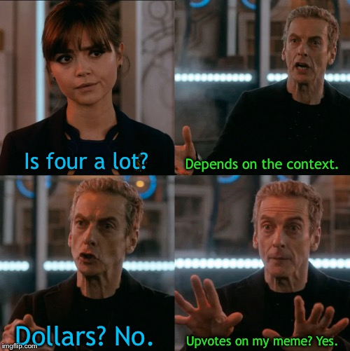 Is Four A Lot | Is four a lot? Depends on the context. Dollars? No. Upvotes on my meme? Yes. | image tagged in is four a lot | made w/ Imgflip meme maker