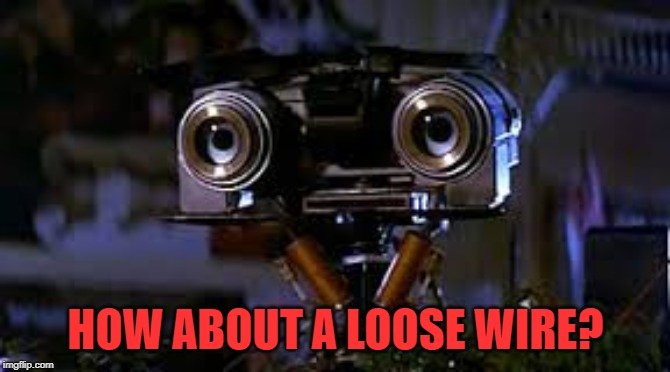 johnny 5 five short circuit Dallas shooting  | HOW ABOUT A LOOSE WIRE? | image tagged in johnny 5 five short circuit dallas shooting | made w/ Imgflip meme maker