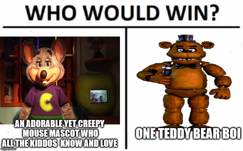 Hmm... | AN ADORABLE YET CREEPY  MOUSE MASCOT WHO ALL THE KIDDOS  KNOW AND LOVE ONE TEDDY BEAR BOI | image tagged in fnaf | made w/ Imgflip meme maker