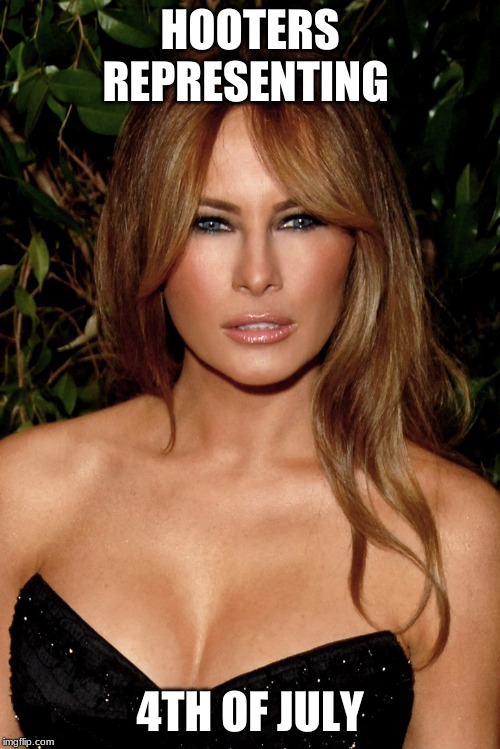 melania trump | HOOTERS REPRESENTING 4TH OF JULY | image tagged in melania trump | made w/ Imgflip meme maker