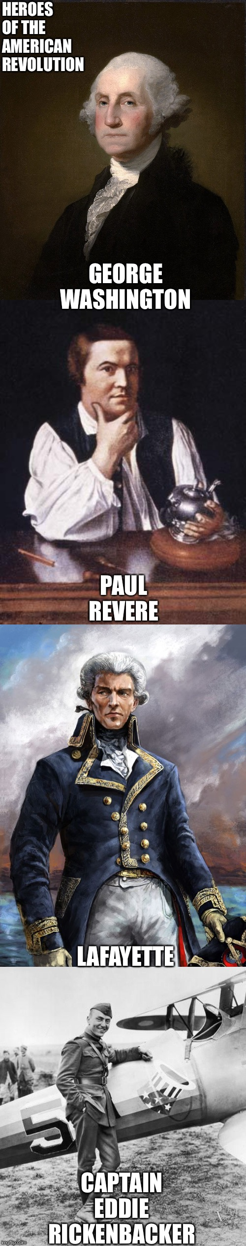 Heroes of the American Revolution | HEROES OF THE AMERICAN REVOLUTION CAPTAIN EDDIERICKENBACKER GEORGE WASHINGTON LAFAYETTE PAUL REVERE | image tagged in george washington,paul revere,lafayette | made w/ Imgflip meme maker