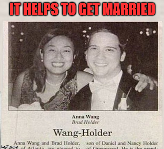 Great name | IT HELPS TO GET MARRIED | image tagged in funny names,getting married | made w/ Imgflip meme maker