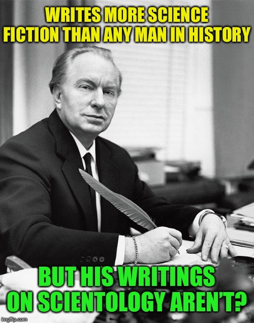L. Ron Hubbard- He's got a bridge to sell ya! | WRITES MORE SCIENCE FICTION THAN ANY MAN IN HISTORY BUT HIS WRITINGS ON SCIENTOLOGY AREN'T? | image tagged in scientology,bs,religion,science fiction,bad idea | made w/ Imgflip meme maker