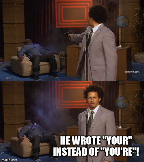"Extreme Grammar Nazi | HE WROTE ""YOUR"" INSTEAD OF ""YOU'RE""! 