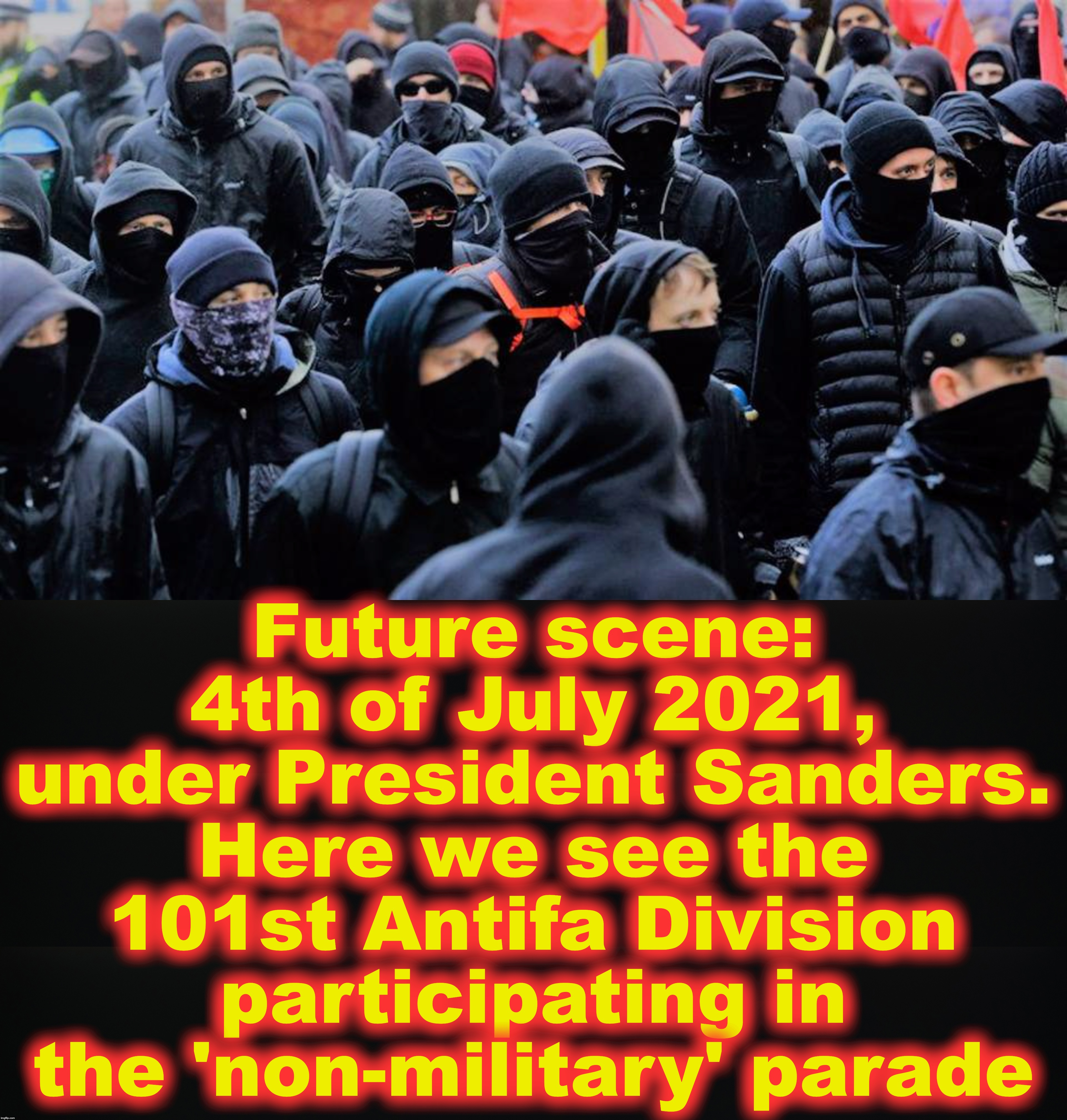 THIS would be considered 'okay' | Future scene: 4th of July 2021, under President Sanders. Here we see the 101st Antifa Division participating in the 'non-military' parade | image tagged in antifa,military | made w/ Imgflip meme maker