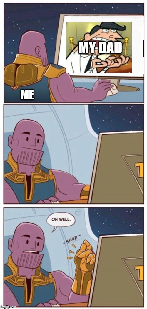 Oh Well Thanos | MY DAD ME | image tagged in oh well thanos | made w/ Imgflip meme maker