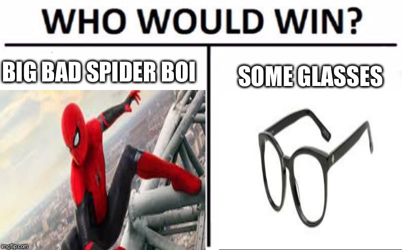 Spider Man v EDITH | BIG BAD SPIDER BOI SOME GLASSES | image tagged in fun stuff,spiderman | made w/ Imgflip meme maker
