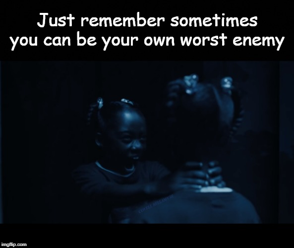 Just remember sometimes you can be your own worst enemy COVELL BELLAMY III | image tagged in sometimes you are your own worst enemy | made w/ Imgflip meme maker