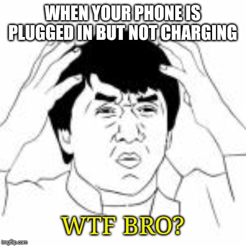 WHEN YOUR PHONE IS PLUGGED IN BUT NOT CHARGING WTF BRO? | made w/ Imgflip meme maker