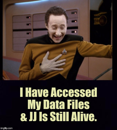 DATA bumps into JJ |  I Have Accessed My Data Files & JJ Is Still Alive. | image tagged in the great awakening,qanon,space force,jfk,data,star trek data | made w/ Imgflip meme maker