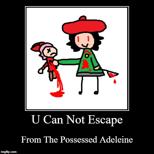 Adeleine Kills Ribbon | U Can Not Escape | From The Possessed Adeleine | image tagged in funny,demotivationals,kirby,killing,evil,cute | made w/ Imgflip demotivational maker
