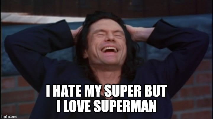 the room | I HATE MY SUPER BUT I LOVE SUPERMAN | image tagged in the room | made w/ Imgflip meme maker