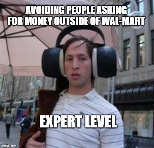 No I don't want to buy a wooden cross. |  AVOIDING PEOPLE ASKING FOR MONEY OUTSIDE OF WAL-MART; EXPERT LEVEL | image tagged in walmart,people of walmart,ignore,headphones | made w/ Imgflip meme maker