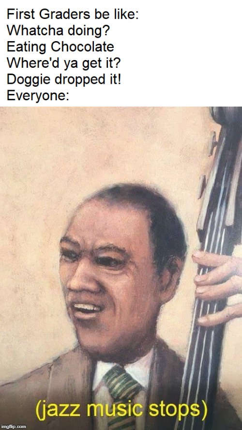 Hahaha | image tagged in jazz music stops,chocolate | made w/ Imgflip meme maker