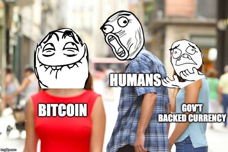Distracted Boyfriend | BITCOIN HUMANS GOV'T BACKED CURRENCY | image tagged in memes,distracted boyfriend | made w/ Imgflip meme maker
