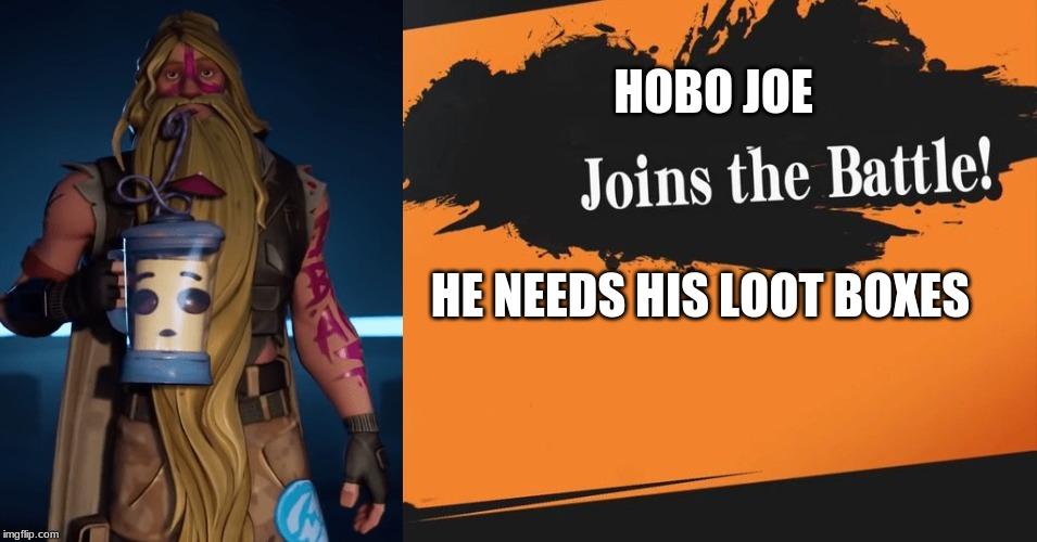 Smash Bros. | HOBO JOE HE NEEDS HIS LOOT BOXES | image tagged in smash bros | made w/ Imgflip meme maker