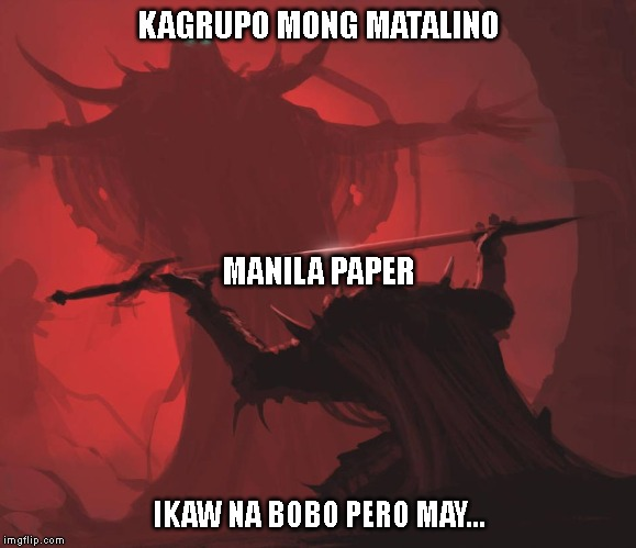 Man giving sword to larger man | KAGRUPO MONG MATALINO IKAW NA BOBO PERO MAY... MANILA PAPER | image tagged in man giving sword to larger man | made w/ Imgflip meme maker