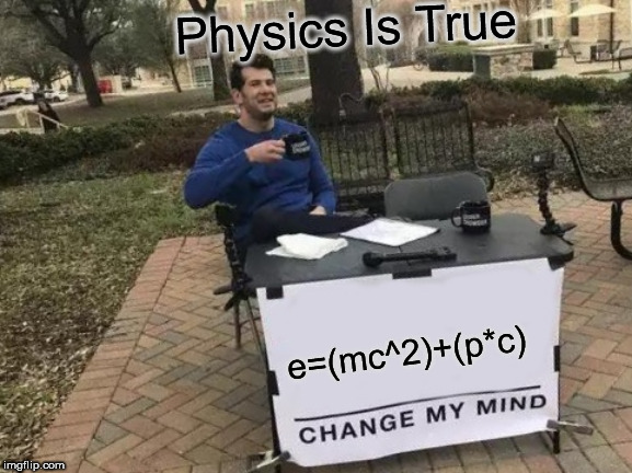 Change My Mind Meme | e=(mc^2)+(p*c) Physics Is True | image tagged in memes,change my mind | made w/ Imgflip meme maker