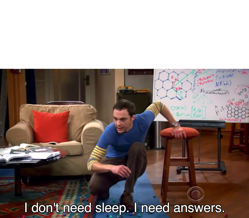 I Don't Need Sleep. I Need Answers Blank Meme Template