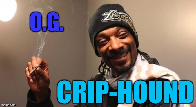Snoop Dogg | O.G. CRIP-HOUND | image tagged in snoop dogg | made w/ Imgflip meme maker