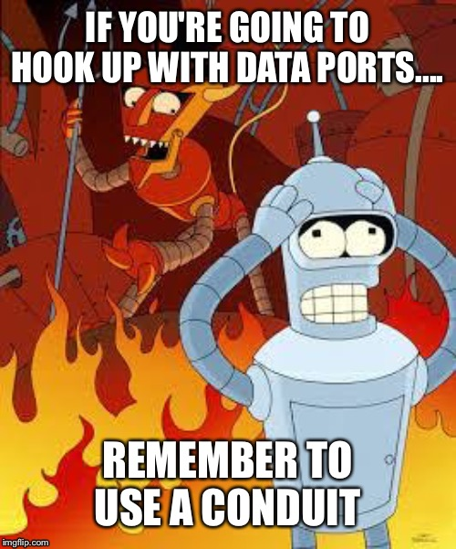 Jacking on | IF YOU'RE GOING TO HOOK UP WITH DATA PORTS.... REMEMBER TO USE A CONDUIT | image tagged in futurama | made w/ Imgflip meme maker