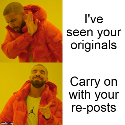 Spell check your originals now! | I've seen your originals Carry on with your re-posts | image tagged in memes,drake hotline bling,spelling error,repost,original,unoriginal | made w/ Imgflip meme maker