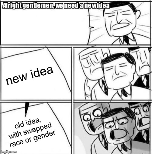 Alright Gentlemen We Need A New Idea Meme | new idea old idea, with swapped race or gender | image tagged in memes,alright gentlemen we need a new idea | made w/ Imgflip meme maker