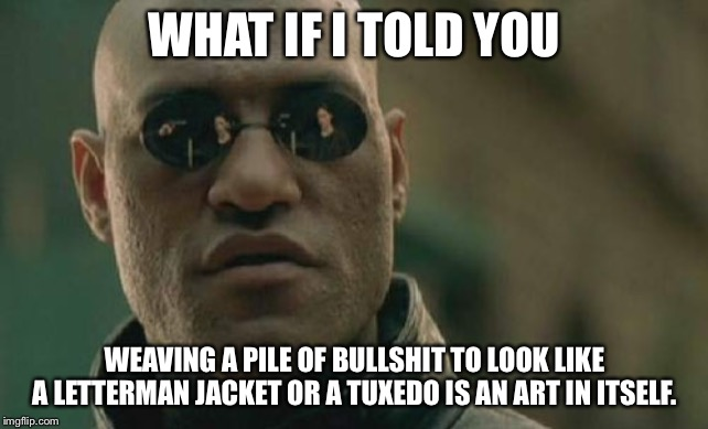 "I meant ""weaving"" bullshit, not stringing. 
