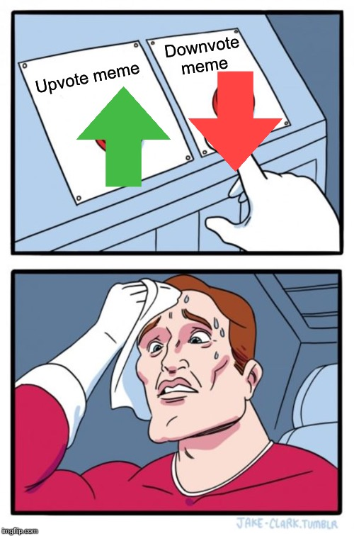 Two Buttons Meme | Upvote meme Downvote meme | image tagged in memes,two buttons | made w/ Imgflip meme maker