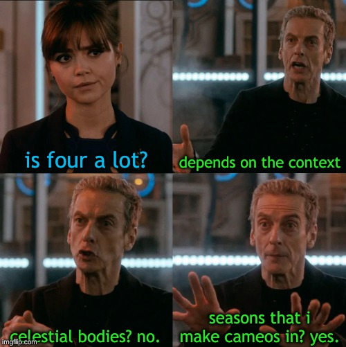 Is Four A Lot | is four a lot? depends on the context celestial bodies? no. seasons that i make cameos in? yes. | image tagged in is four a lot | made w/ Imgflip meme maker
