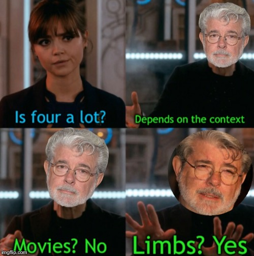 Is four a lot Lucas | image tagged in star wars,george lucas,a lot,limbs,context | made w/ Imgflip meme maker