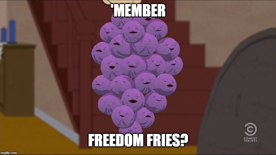 Member Berries | 'MEMBER FREEDOM FRIES? | image tagged in memes,member berries | made w/ Imgflip meme maker