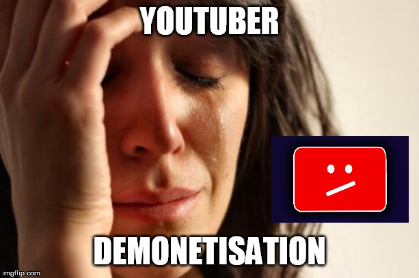 First World Problems Meme | YOUTUBER DEMONETISATION | image tagged in memes,first world problems | made w/ Imgflip meme maker