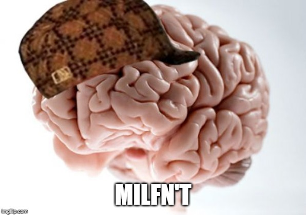 MILFN'T | image tagged in memes,scumbag brain | made w/ Imgflip meme maker